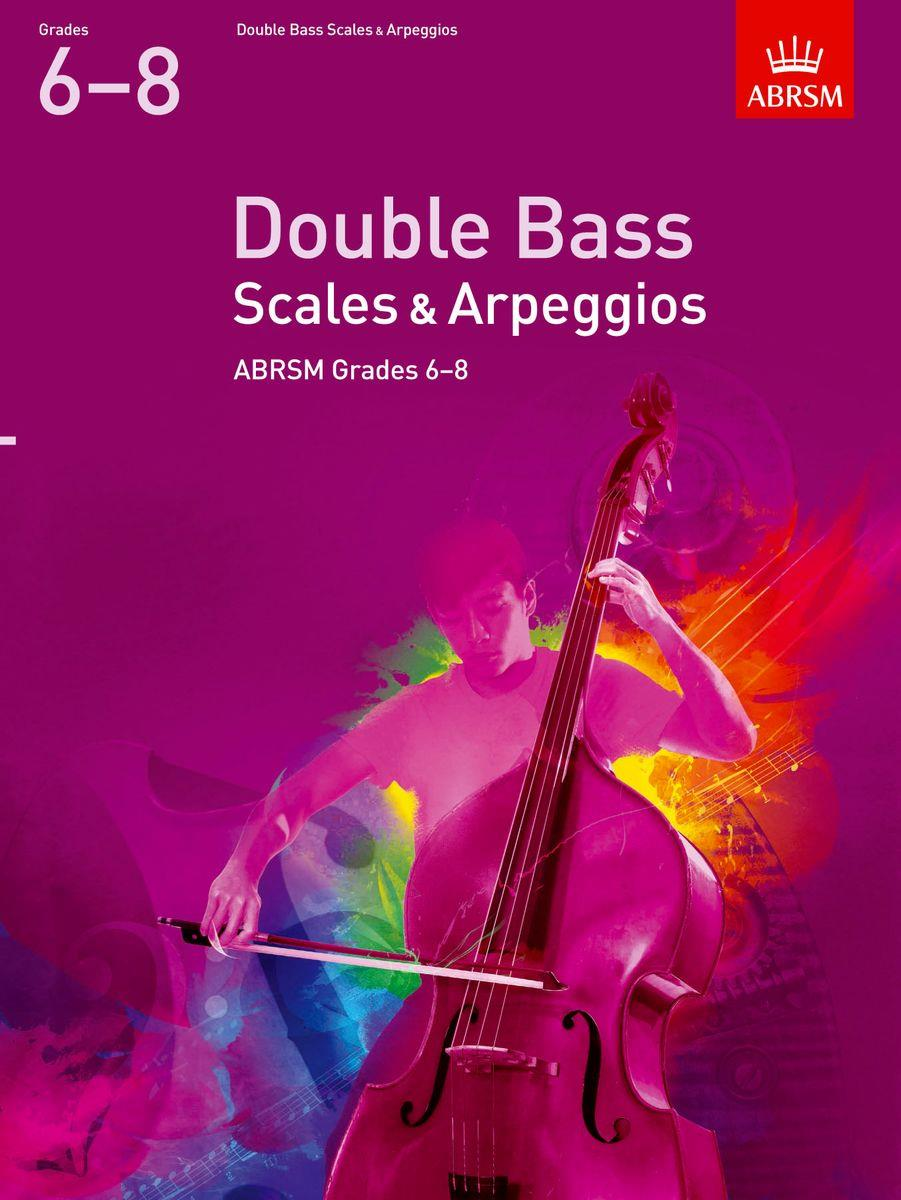 Double Bass Scales & Arpeggios from 2012, Grades 6-8