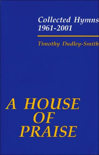 A House of Praise: Collected Hymns 1961-2001